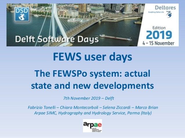 FEWS user days The FEWSPo system: actual state and new developments 7th November 2019 – Delft Fabrizio Tonelli – Chiara Mo...