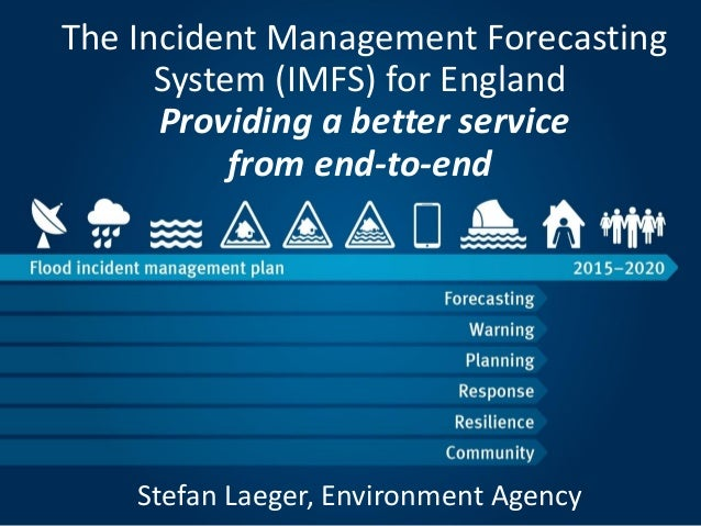 The Incident Management Forecasting System (IMFS) for England Providing a better service from end-to-end Stefan Laeger, En...