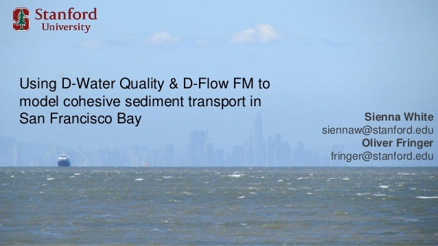 Using D-Water Quality & D-Flow FM to model cohesive sediment transport in San Francisco Bay Sienna White siennaw@stanford....