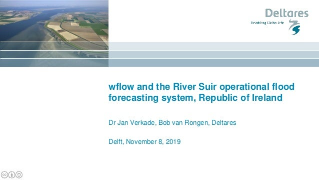 wflow and the River Suir operational flood forecasting system, Republic of Ireland Dr Jan Verkade, Bob van Rongen, Deltare...