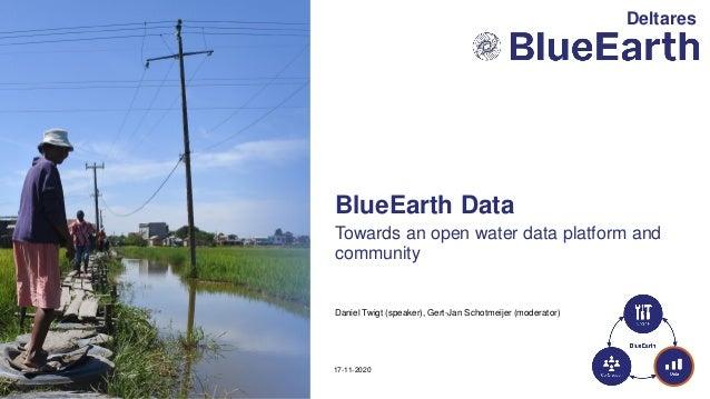 Daniel Twigt (speaker), Gert-Jan Schotmeijer (moderator) Towards an open water data platform and community 17-11-2020 Blue...