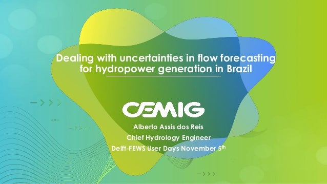 Dealing with uncertainties in flow forecasting for hydropower generation in Brazil Alberto Assis dos Reis Chief Hydrology ...