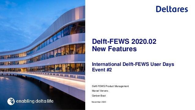 Delft-FEWS Product Management Marcel Ververs Gerben Boot International Delft-FEWS User Days Event #2 November 2020 Delft-F...