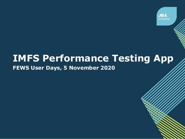 IMFS Performance Testing App FEWS User Days, 5 November 2020