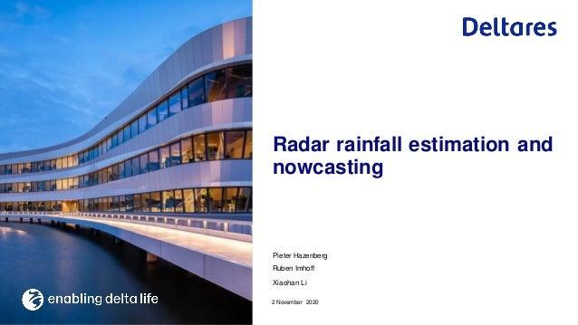 Pieter Hazenberg Ruben Imhoff Xiaohan Li 2 November 2020 Radar rainfall estimation and nowcasting