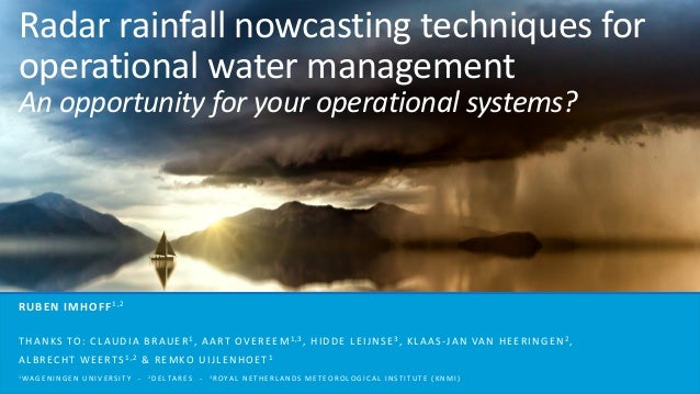Radar rainfall nowcasting techniques for operational water management An opportunity for your operational systems? RUBEN I...