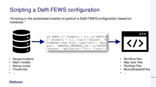 """Scripting a Delft-FEWS configuration """"Scripting is the automated creation of parts of a Delft-FEWS configuration, based on..."""