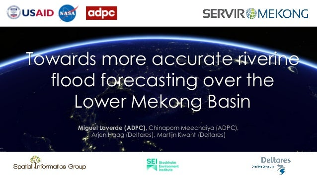 1 Towards more accurate riverine flood forecasting over the Lower Mekong Basin Miguel Laverde (ADPC), Chinaporn Meechaiya ...