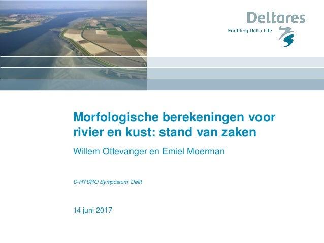 14 juni 2017 Morfologische berekeningen voor rivier en kust: stand van zaken Willem Ottevanger en Emiel Moerman D-HYDRO Sy...