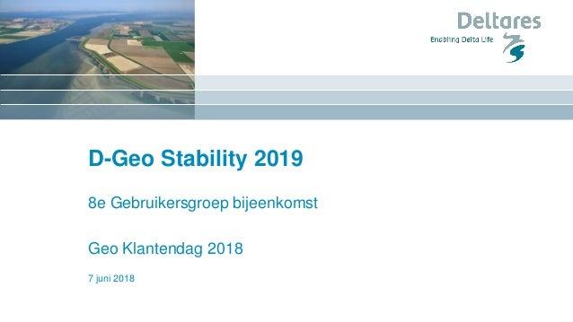 D-Geo Stability 2019 8e Gebruikersgroep bijeenkomst Geo Klantendag 2018 7 juni 2018