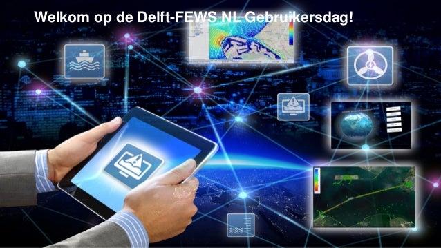 Welkom op de Delft-FEWS NL Gebruikersdag!