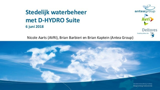 Stedelijk waterbeheer met D-HYDRO Suite 6 juni 2018 Nicole Aarts (AVRI), Brian Barbieri en Brian Kaptein (Antea Group)