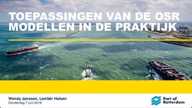 Donderdag 7 juni 2018 Wendy Janssen, Lambèr Hulsen TOEPASSINGEN VAN DE OSR MODELLEN IN DE PRAKTIJK