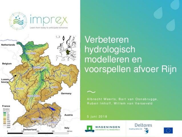 Verbeteren hydrologisch modelleren en voorspellen afvoer Rijn A l b r e c h t W e e r t s , B a r t v a n O s n a b r u g ...