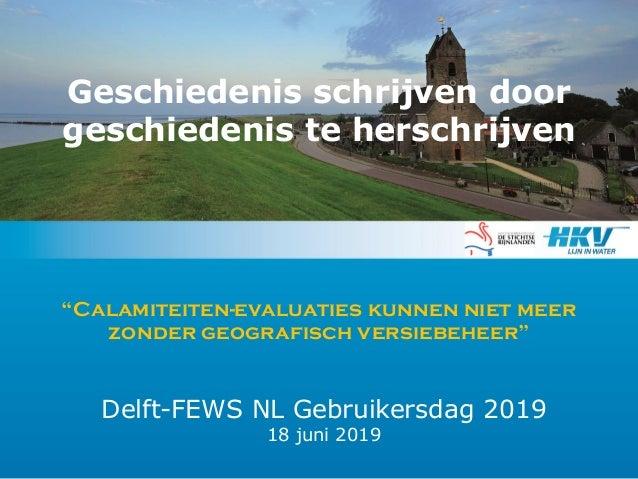 """""""Calamiteiten-evaluaties kunnen niet meer zonder geografisch versiebeheer"""" Delft-FEWS NL Gebruikersdag 2019 18 juni 2019 G..."""