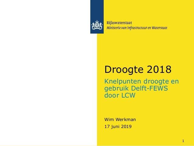 Knelpunten droogte en gebruik Delft-FEWS door LCW Wim Werkman Droogte 2018 17 juni 2019 1