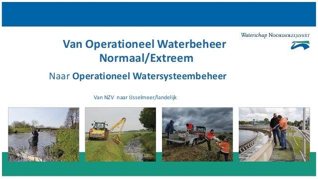 Van Operationeel Waterbeheer Normaal/Extreem Naar Operationeel Watersysteembeheer Van NZV naar IJsselmeer/landelijk