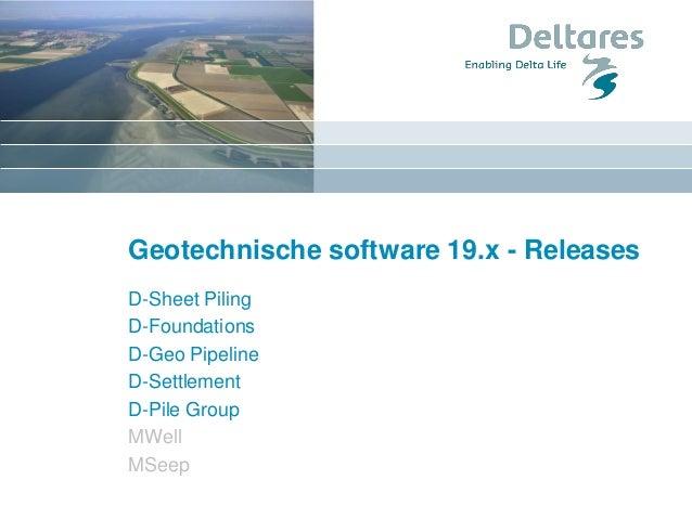 Geotechnische software 19.x - Releases D-Sheet Piling D-Foundations D-Geo Pipeline D-Settlement D-Pile Group MWell MSeep