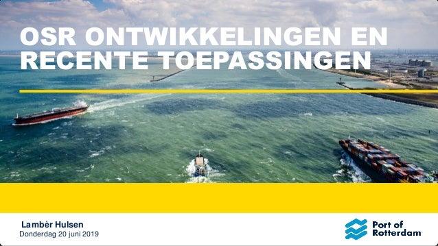 Donderdag 20 juni 2019 Lambèr Hulsen OSR ONTWIKKELINGEN EN RECENTE TOEPASSINGEN