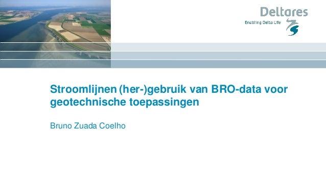 Stroomlijnen (her-)gebruik van BRO-data voor geotechnische toepassingen Bruno Zuada Coelho