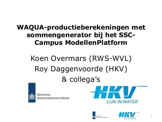 WAQUA-productieberekeningen met sommengenerator bij het SSC- Campus ModellenPlatform Koen Overmars (RWS-WVL) Roy Daggenvoo...