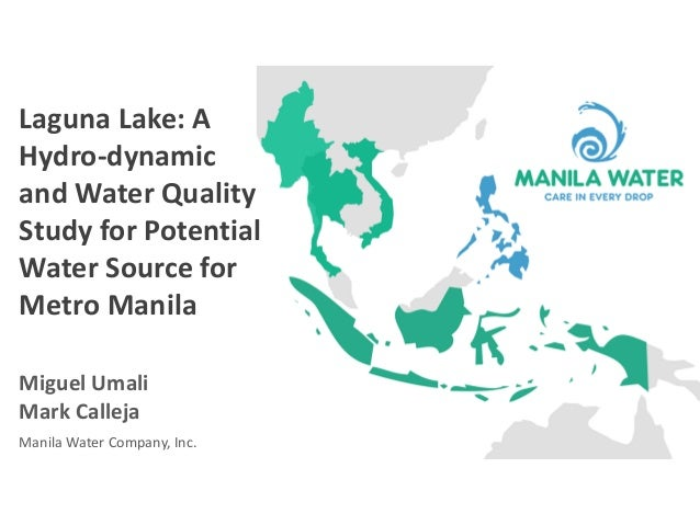 Laguna Lake: A Hydro-dynamic and Water Quality Study for Potential Water Source for Metro Manila Miguel Umali Mark Calleja...