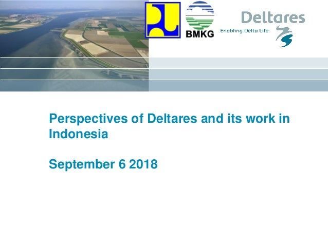 Perspectives of Deltares and its work in Indonesia September 6 2018