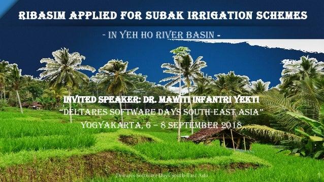 "RIBASIM APPLIED FOR SUBAK IRRIGATION SCHEMES INVITED SPEAKER: Dr. MAWITI INFANTRI YEKTI ""DeltarEs Software Days South-East..."