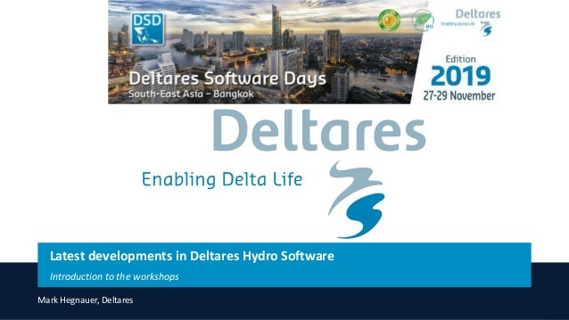 Latest developments in Deltares Hydro Software Introduction to the workshops Mark Hegnauer, Deltares