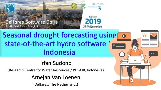 Seasonal drought forecasting using state-of-the-art hydro software in Indonesia Irfan Sudono (Research Centre for Water Re...