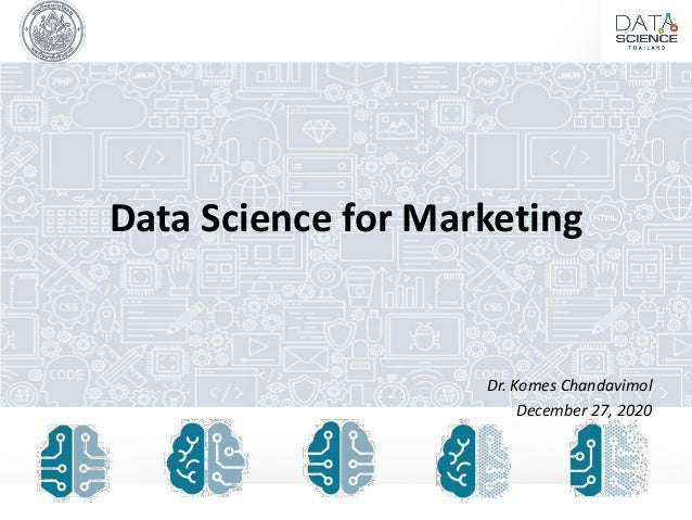 Data Science for Marketing Dr. Komes Chandavimol December 27, 2020