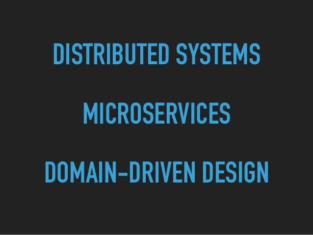 DISTRIBUTED SYSTEMS MICROSERVICES DOMAIN-DRIVEN DESIGN