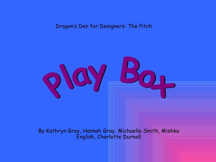 By Kathryn Gray, Hannah Gray, Michaella Smith, Mishka English, Charlotte Durnell Dragon's Den for Designers: The Pitch  Pl...