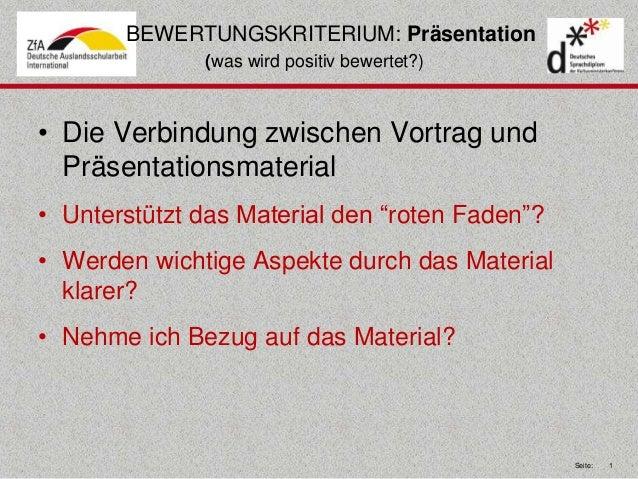 Seite: 1  BEWERTUNGSKRITERIUM: Präsentation  (was wird positiv bewertet?)  • Die Verbindung zwischen Vortrag und  Präsenta...