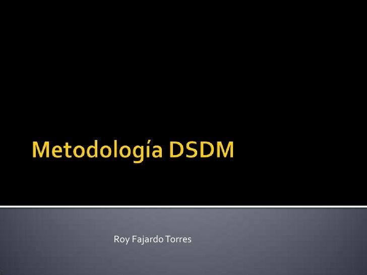 Metodología DSDM<br />Roy Fajardo Torres<br />