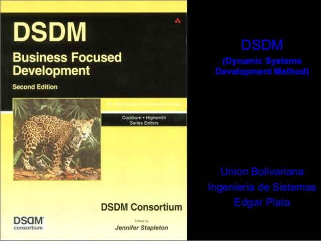 DSDM  (Dynamic Systems Development Method)   Union BolivarianaIngenieria de Sistemas     Edgar Plata