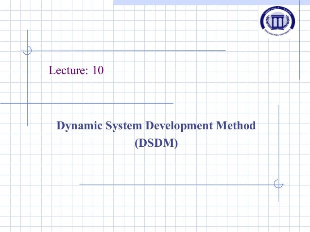 Lecture: 10 Dynamic System Development Method (DSDM)