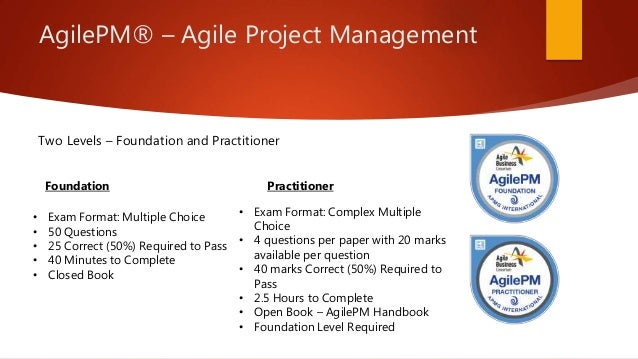 AgilePM® – Agile Project Management Two Levels – Foundation and Practitioner Foundation Practitioner • Exam Format: Multip...