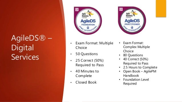 AgileDS® – Digital Services • Exam Format: Multiple Choice • 50 Questions • 25 Correct (50%) Required to Pass • 40 Minutes...