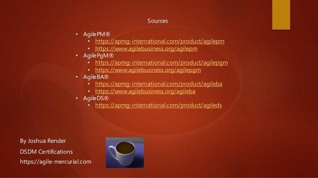 By Joshua Render https://agile-mercurial.com DSDM Certifications Sources • AgilePM® • https://apmg-international.com/produ...