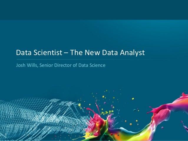 Data Scientist – The New Data Analyst    Josh Wills, Senior Director of Data Science1