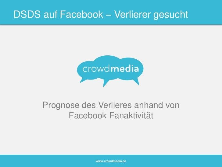 DSDSauf Facebook – Verlierergesucht<br />Prognose des Verlieres anhand von Facebook Fanaktivität <br />