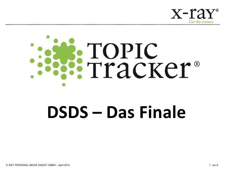 DSDS – Das Finale  X–RAY PERSONAL MEDIA DIGEST GMBH – April 2010   1 von 6