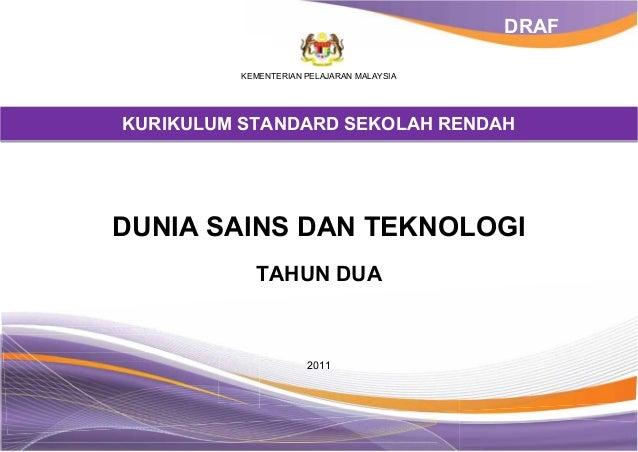 KEMENTERIAN PELAJARAN MALAYSIA KURIKULUM STANDARD SEKOLAH RENDAH DUNIA SAINS DAN TEKNOLOGI TAHUN DUA 2011 DRAF