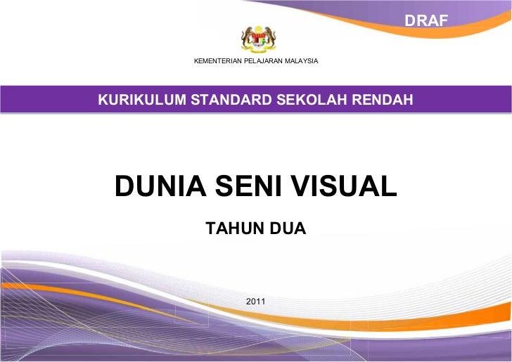 DRAF          KEMENTERIAN PELAJARAN MALAYSIAKURIKULUM STANDARD SEKOLAH RENDAH DUNIA SENI VISUAL            TAHUN DUA      ...