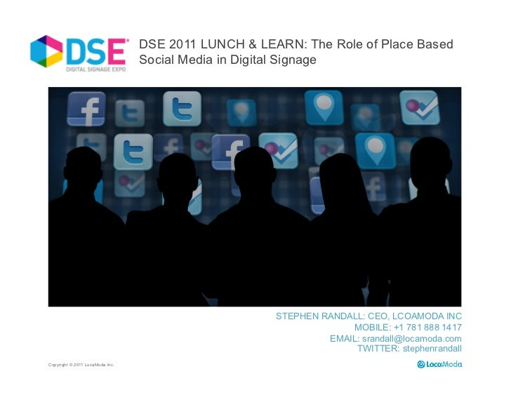 DSE 2011 LUNCH & LEARN: The Role of Place Based                                 Social Media in Digital Signage           ...