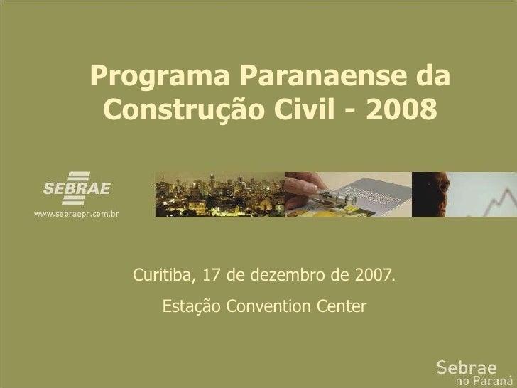 Programa Paranaense da Construção Civil - 2008 Curitiba, 17 de dezembro de 2007. Estação Convention Center