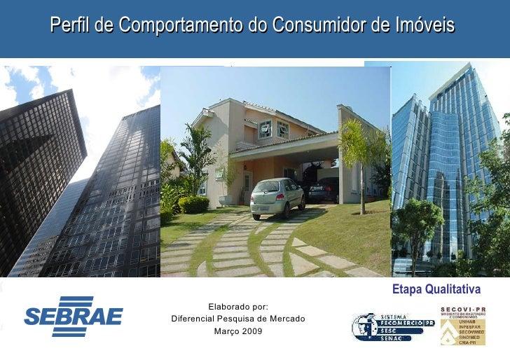 Elaborado por: Diferencial Pesquisa de Mercado Março 2009 Perfil de Comportamento do Consumidor de Imóveis  Etapa Qualitat...