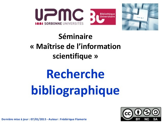 Séminaire « Maîtrise de l'information scientifique » Recherche bibliographique Dernière mise à jour : 07/01/2015 - Auteur ...