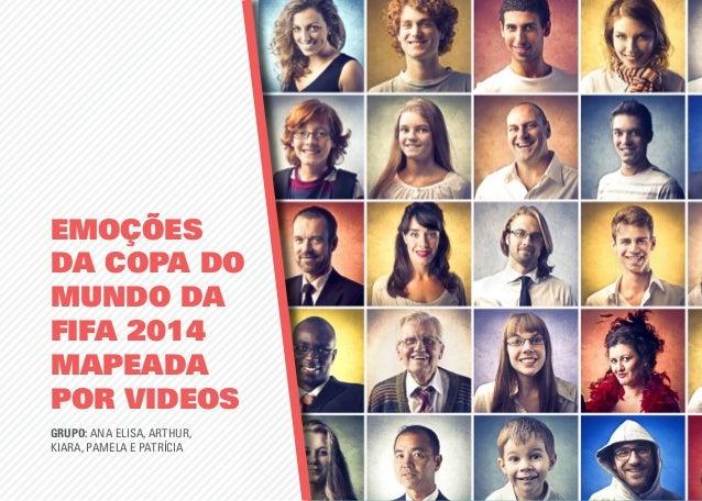 emoções da copa do mundo da fifa 2014 mapeada por videos Grupo: Ana Elisa, Arthur, Kiara, Pamela e Patrícia
